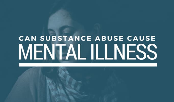 Can substance abuse cause mental illness