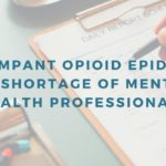A Rampant Opioid Epidemic And A Shortage Of Mental Health Professionals