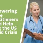 EMPOWERING NURSE PRACTITIONERS COULD HELP SOLVE THE US OPIOID CRISIS
